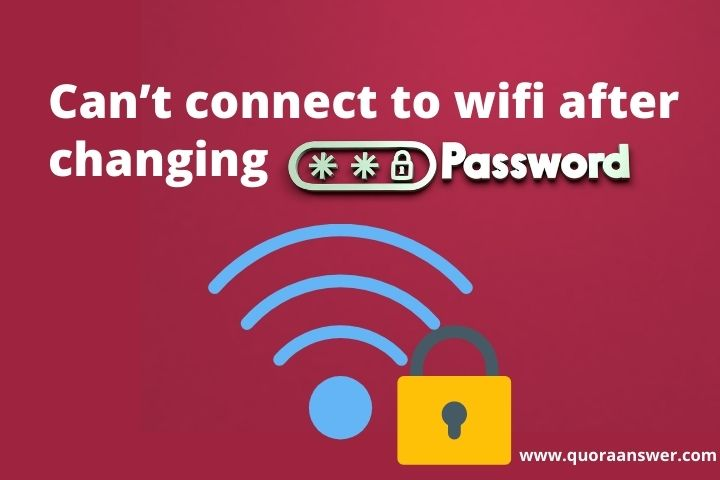 can't connect to wifi after changing password