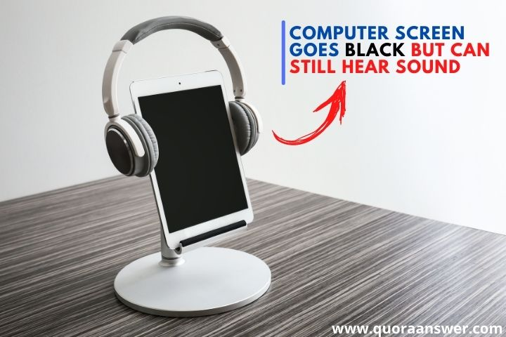 Computer Screen Goes Black But Can Still Hear Sound