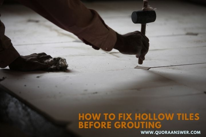 How to Fix Hollow Tiles Before Grouting