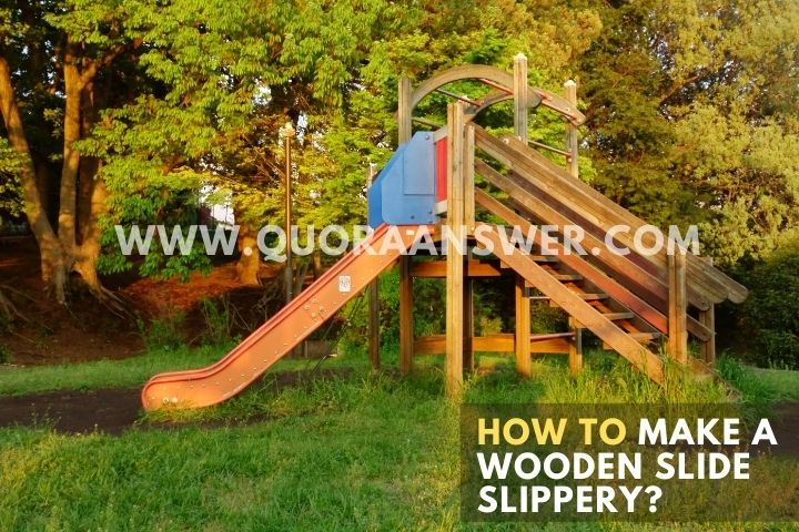 How to Make a Wooden Slide Slippery