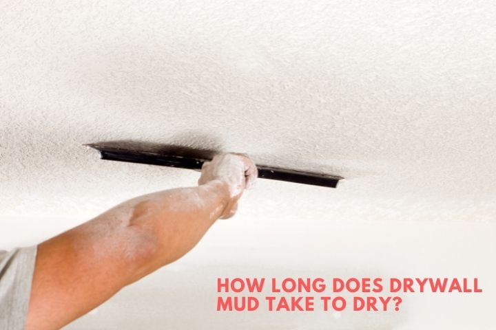 How Long Does Drywall Mud Take to Dry