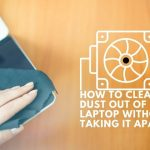 How To Clean Dust Out Of Laptop Without Taking It Apart