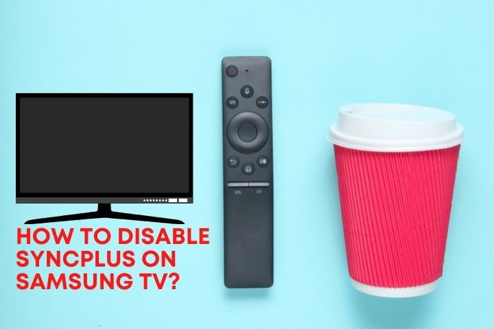 How To Disable Syncplus On Samsung Tv?